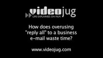 How does overusing 'reply all' to a business e-mail waste time?: Business E-Mail Time Wasters