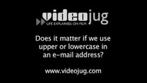 Does it matter if use upper or lowercase in an e-mail address?: Technical Side Of Business E-Mail