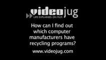 How can I find out which computer manufacturers have recycling programs?: How To Find Out Which Computer Manufacturers Have Recycling Programs