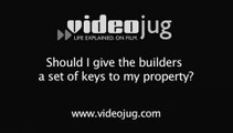 Should I give the builders a set of keys to my property?: Access For Builders