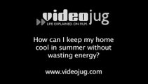 How can I keep my home cool in summer without wasting energy?  How To Keep Your Home Cool In The Summer Without Wasting Energy
