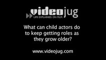 What can child actors do to keep getting roles as they grow older?: Child Actors And Long Term Career Goals