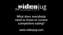 What does everybody need to know to survive competitive eating?: Competitive Eating 101