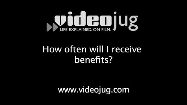 How often will I receive benefits?: State Benefits