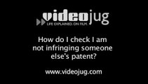 How do I check I am not infringing someone else's patent?: Patent Law