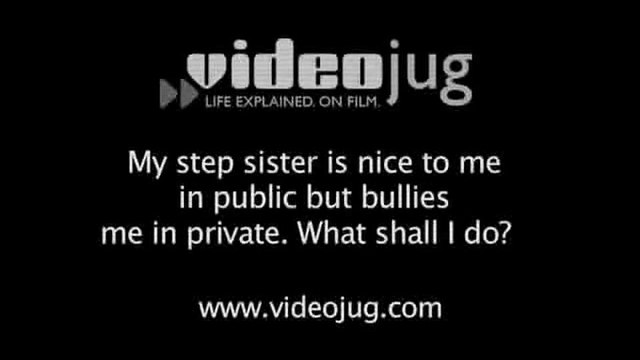 My step sister is nice to me in public but bullies me in private - what should I do?: Step Brothers And Sisters