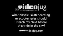 What rules should my child know about riding bikes, skateboards or scooters?: Bikes, Skates & Scooter Riding In The City