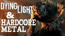 Dying Light & Hardcore Metal