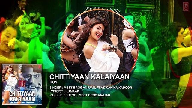 'New bollywood song video Chittiyaan Kalaiyaan' FULL AUDIO SONG - Roy - Meet Bros Anjjan Kanika Kapoor -