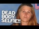 Dead body selfies: woman takes selfie with body, guilty of abandoning corpse