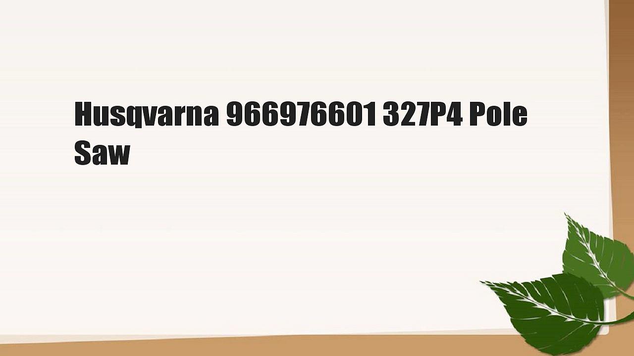 Husqvarna 966976601 327P4 Pole Saw