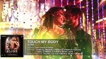 Touch My Body' FULL AUDIO Song _ Alone _ Bipasha Basu