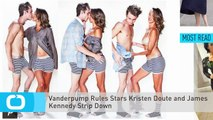 Vanderpump Rules Stars Kristen Doute and James Kennedy Strip Down