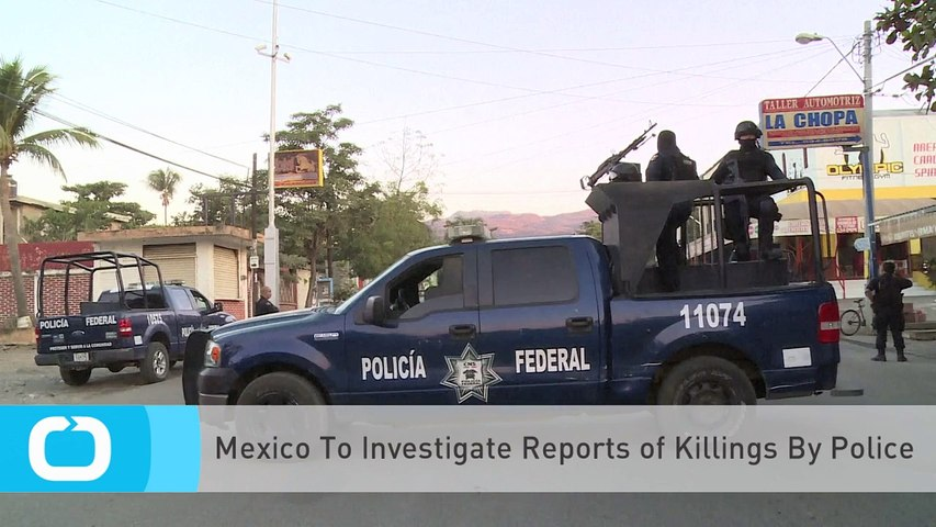Mexico To Investigate Reports of Killings By Police