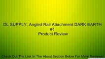DL SUPPLY, Angled Rail Attachment DARK EARTH #1 Review