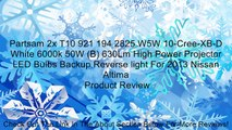 Partsam 2x T10 921 194 2825 W5W 10-Cree-XB-D White 6000k 50W (B) 630Lm High Power Projector LED Bulbs Backup Reverse light For 2013 Nissan Altima Review