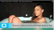 Rihanna's Takes an Uncomfortable Bath in 'Stay'