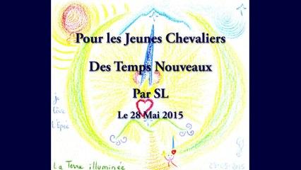 Pour les Jeunes Chevaliers des Temps Nouveaux - Par SL - 28 mai 2015