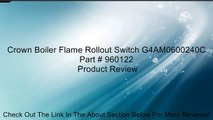 Crown Boiler Flame Rollout Switch G4AM0600240C Part # 960122 Review