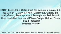 HQRP Extendable Selfie Stick for Samsung Galaxy S3, Galaxy S4, Galaxy S4 Mini, Galaxy S5, Galaxy S5 Mini, Galaxy Stratosphere II Smartphone Self Portrait Handheld Stick Monopod Photo Gadget Holder, Black + HQRP Coaster Review