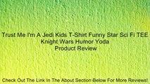 Trust Me I'm A Jedi Kids T-Shirt Funny Star Sci Fi TEE Knight Wars Humor Yoda Review