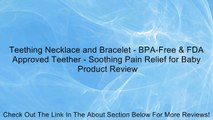 Teething Necklace and Bracelet - BPA-Free & FDA Approved Teether - Soothing Pain Relief for Baby Review