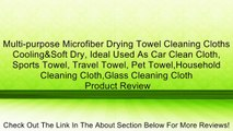 Multi-purpose Microfiber Drying Towel Cleaning Cloths Cooling&Soft Dry, Ideal Used As Car Clean Cloth, Sports Towel, Travel Towel, Pet Towel,Household Cleaning Cloth,Glass Cleaning Cloth Review
