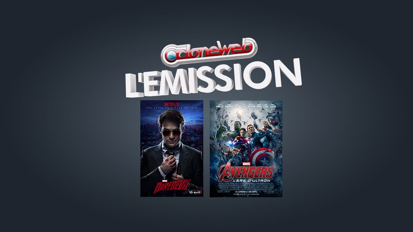 CloneWeb l'Emission N°47 : Daredevil, Avengers l'Ère d'Ultron