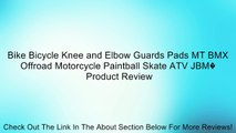 Bike Bicycle Knee and Elbow Guards Pads MT BMX Offroad Motorcycle Paintball Skate ATV JBM� Review