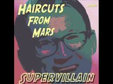 Haircuts From Mars - Supervillain (Scottish Indietronica)
