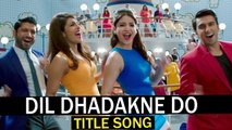 Dil Dhadakne Do Title Song | Ranveer Singh, Anushka Sharma, Priyanka Chopra - Releases