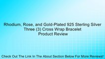 Rhodium, Rose, and Gold-Plated 925 Sterling Silver Three (3) Cross Wrap Bracelet Review