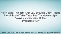Huion Extra Thin light PAD LED Drawing Copy Tracing Stencil Board Table Tatoo Pad Translucent Light BoxWith Multifunction Holder Review