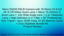"Nikon D5200 DSLR Camera with 18-55mm f/3.5-5.6 AF-S VR Nikkor Zoom Lens + Nikon 70-300mm G Zoom Lens + .43x Wide Angle Lens + 2.2x Telephoto Lens + High Definition U.V. Filter + 50"" Professional Size Tripod + 2pcs 16GB Class 10 SD Memory Cards + 21pc Digi"