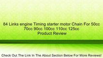 84 Links engine Timing starter motor Chain For 50cc 70cc 90cc 100cc 110cc 125cc Review