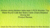 Kitchen dining Modern table desk 3 PCS Wooden Top Metal Round Cafe Bar Bistro Table Chairs Breafast Dining Set Review