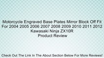 Motorcycle Engraved Base Plates Mirror Block Off Fit For 2004 2005 2006 2007 2008 2009 2010 2011 2012 Kawasaki Ninja ZX10R Review