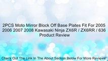 2PCS Moto Mirror Block Off Base Plates Fit For 2005 2006 2007 2008 Kawasaki Ninja ZX6R / ZX6RR / 636 Review