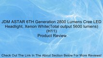 JDM ASTAR 6TH Generation 2800 Lumens Cree LED Headlight, Xenon White(Total output 5600 lumens) (H11) Review