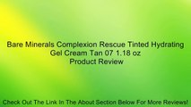 Bare Minerals Complexion Rescue Tinted Hydrating Gel Cream Tan 07 1.18 oz Review