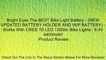 Bright Eyes The BEST Bike Light Battery - (NEW UPDATED BATTERY HOLDER AND W/P BATTERY) - Works With CREE T6 LED 1200lm Bike Lights - 8.4V 4400mAH Review