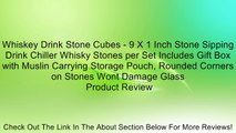 Whiskey Drink Stone Cubes - 9 X 1 Inch Stone Sipping Drink Chiller Whisky Stones per Set Includes Gift Box with Muslin Carrying Storage Pouch, Rounded Corners on Stones Wont Damage Glass Review