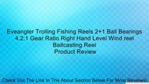 Eveangler Trolling Fishing Reels 2+1 Ball Bearings 4.2:1 Gear Ratio Right Hand Level Wind reel Baitcasting Reel Review