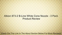 Albion 873-2 B-Line White Cone Nozzle - 3 Pack Review