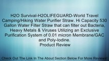 H2O Survival-H2OLIFEGUARD-World Travel Camping/Hiking Water Purifier Straw. Hi Capacity 530 Gallon Water Filter Straw that can filter out Bacteria, Heavy Metals & Viruses Utilizing an Exclusive Purification System of 0.01 micron Membrane/GAC and Poly-Iodi