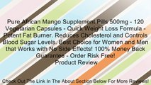 Pure African Mango Supplement Pills 500mg - 120 Vegetarian Capsules - Quick Weight Loss Formula - Potent Fat Burner. Reduces Cholesterol and Controls Blood Sugar Levels. Best Choice for Women and Men that Works with No Side Effects! 100% Money Back Guaran