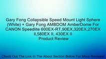 Gary Fong Collapsible Speed Mount Light Sphere (White) + Gary Fong AMBDOM AmberDome For CANON Speedlite 600EX-RT,90EX,320EX,270EX ll,580EX II, 430EX II Review