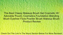 The Best Classy Makeup Brush Set Cosmetic W/ Adorable Pouch, Cosmetics Foundation Blending Blush Eyeliner Face Powder Brush Makeup Brush Review