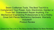 Sears Craftsman Tools. The Best Tool Kit to Complement Your Power, Auto, Electronics, Garden or Truck Set. Guaranteed! Repair Anything. For Mechanical Engineering Professionals or As a Hobby. Great 540 Pieces Mechanics Hardware. Warranty Included!! Review