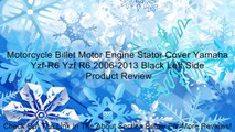 Motorcycle Billet Motor Engine Stator Cover Yamaha Yzf-R6 Yzf R6 2006-2013 Black Left Side Review